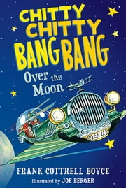 Chitty Chitty Bang Bang Over the Moon ebook by Frank Cottrell Boyce,Joe Berger