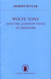 Wolfe Tone - and the Common Name of Irishman ebook by Hubert Butler