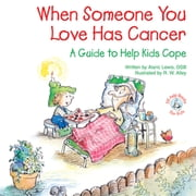When Someone You Love Has Cancer - A Guide to Help Kids Cope ebook by Alaric Lewis, R. W. Alley