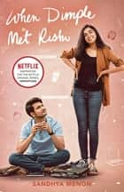 When Dimple Met Rishi - Now on Netflix as 'Mismatched' ebook by Sandhya Menon