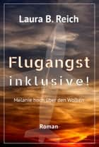 Flugangst inklusive! - Melanie hoch über den Wolken 電子書 by Laura B. Reich