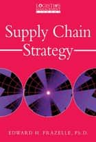 Supply Chain Strategy ebook by Edward H. Frazelle