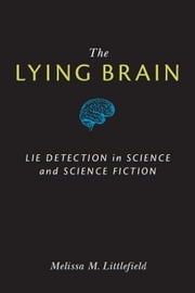 The Lying Brain: Lie Detection in Science and Science Fiction ebook by Shier, Louise Adele