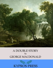 A Double Story ebook by George MacDonald