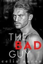 The Bad Guy ebook by Celia Aaron