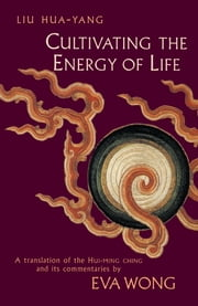 Cultivating the Energy of Life ebook by Liu Hua-Yang