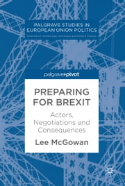 Preparing for Brexit - Actors, Negotiations and Consequences ebook by Lee McGowan