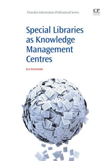Special Libraries as Knowledge Management Centres ebook by Eva Semertzaki