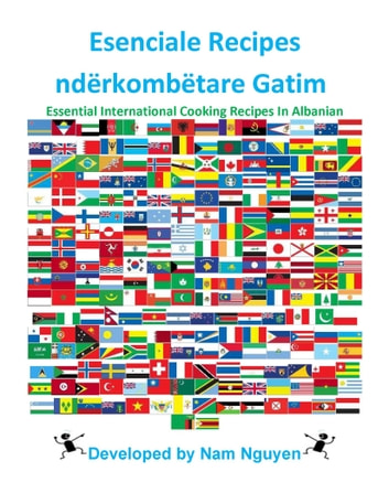 Esenciale Recipes ndërkombëtare Gatim - Essential International Cooking Recipes In Albanian ebook by Nam Nguyen