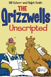 The Grizzwells: Unscripted ebook by Bill Schorr
