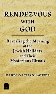 Rendezvous with God - Revealing the Meaning of the Jewish Holidays and their Mysterious Rituals ebook by Laufer, Rabbi Nathan