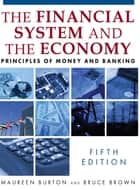 Financial System of the Economy: Principles of Money and Banking - Principles of Money and Banking ebook by Maureen Burton, Bruce Brown