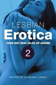 Lesbian Erotica, Volume 2 - Four new hot tales of desire ebook by Barbara Cardy