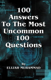 100 Answers To The Most Uncommon 100 Questions ebook by Elijah Muhammad
