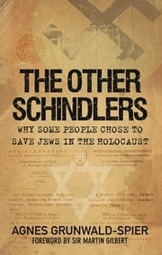 The Other Schindlers - Why Some People Chose to Save Jews in the Holocaust ebook by Agnes Grunwald-Spier