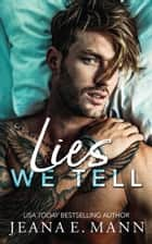 Lies We Tell ebook by Jeana E. Mann