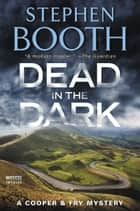 Dead in the Dark - A Cooper & Fry Mystery ebook by Stephen Booth