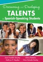 Discovering and Developing Talents in Spanish-Speaking Students ebook by Kathryn P. Haydon, Olivia G. Bolanos, Gina M. Estrada Danley,...