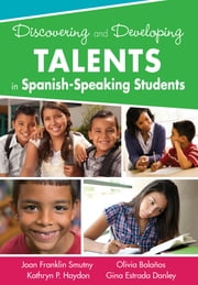Discovering and Developing Talents in Spanish-Speaking Students ebook by Joan F. (Franklin) Smutny,Kathryn P. Haydon,Olivia G. Bolanos,Gina M. Estrada Danley