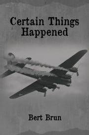 Certain Things Happened ebook by Bert Brun