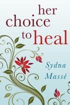 Her Choice to Heal - Finding Spiritual and Emotional Peace After Abortion ebook by Sydna Masse
