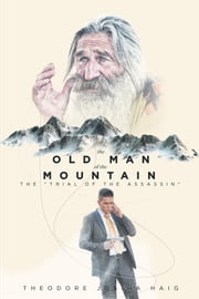 The Old Man of The Mountain: The 'Trial of the Assassin' ebook by Theodore Josiha Haig