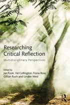 Researching Critical Reflection ebook by Jan Fook,Val Collington,Fiona Ross,Gillian Ruch,Linden West