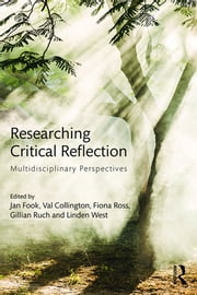 Researching Critical Reflection - Multidisciplinary Perspectives ebook by Jan Fook,Val Collington,Fiona Ross,Gillian Ruch,Linden West