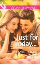 Just for Today... (Mills & Boon Superromance) ebook by Emmie Dark