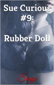 Sue Curious #9: Rubber Doll ebook by Singe