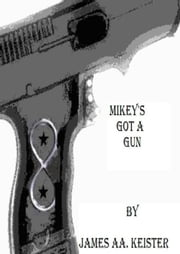 Mikey's got a gun ebook by James Aa. Keister