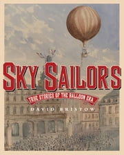 Sky Sailors - True Stories of the Balloon Era ebook by David L. Bristow