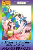 A Mother's Ambition - Decision Series, #1 ebook by Anand Prakash