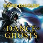 A Dance of Ghosts - Book 5 of Shadowdance audiobook by David Dalglish