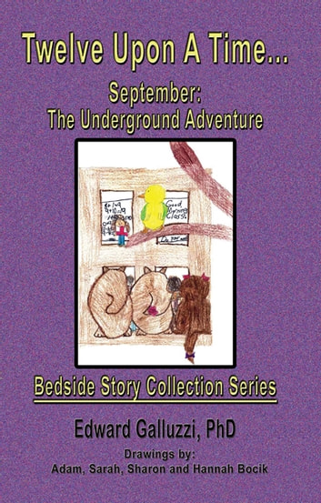 Twelve Upon A Time… September: The Underground Adventure, Bedside Story Collection Series ebook by Edward Galluzzi