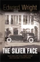 The Silver Face eBook by Edward Wright