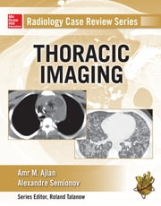 Radiology Case Review Series: Thoracic Imaging ebook by Amr M. Ajlan,Alexander Semionov