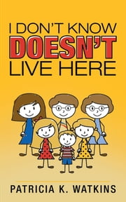 I Don't Know Doesn't Live Here ebook by Patricia K. Watkins