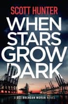When Stars Grow Dark - DCI Brendan Moran #7 ebook by Scott Hunter