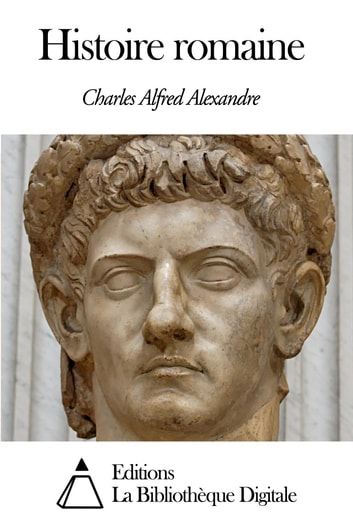 Histoire romaine ebook by Charles Alfred Alexandre