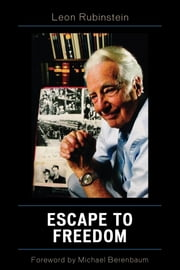 Escape to Freedom ebook by Leon Rubinstein,Michael Berenbaum