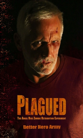 Plagued: The Angel Rise Zombie Retribution Experiment ebook by Better Hero Army