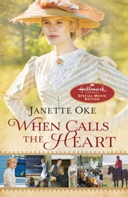 When Calls the Heart - Hallmark Channel Special Movie Edition ebook by Janette Oke