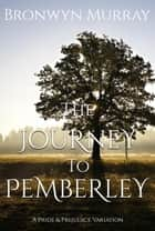 The Journey to Pemberley: A Pride and Prejudice Varation ebook by