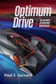 Optimum Drive - The Road Map to Driving Greatness ebook by Paul F. Gerrard, Micheal Castiglione, Allan Mcnish,...