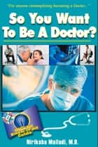 So You Want to Be a Doctor - Official Know-it All Guide ebook by Niriksha Malladi