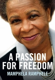Mamphela Ramphele: A Passion for Freedom - Mamphela Ramphele ebook by Mamphela Ramphele