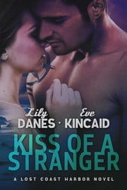 Kiss of a Stranger (Lost Coast Harbor, Book 1) ebook by Lily Danes,Eve Kincaid