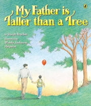 My Father Is Taller than a Tree ebook by Joseph Bruchac,Wendy Anderson Halperin
