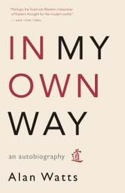 In My Own Way ebook by Alan Watts